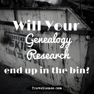Will your genealogy research end up in the bin?