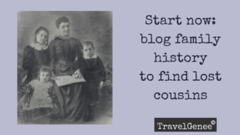 Permalink to: Start Blogging Family History to Find Lost Cousins
