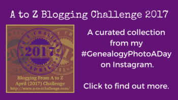 Permalink to: A to Z Blogging Challenge 2017 #GenealogyPhotoADay Curated Collection